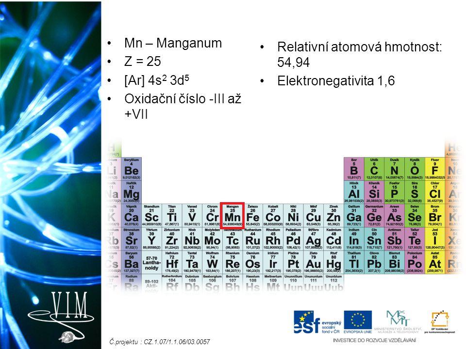 Mn – Manganum Z = 25. [Ar] 4s2 3d5. Oxidační číslo -III až +VII. Relativní atomová hmotnost: 54,94.